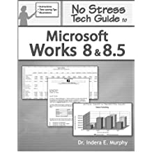 No Stress Tech Guide to Microsoft Works 8 & 8.5 by Indera Murphy (2006-06-24)
