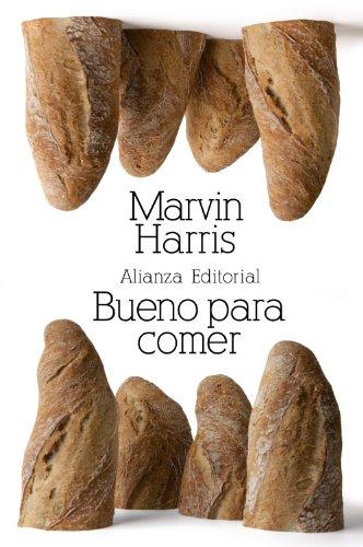 Bueno para comer: Enigmas de alimentación y cultura (El Libro De Bolsillo - Bibliotecas De Autor - Biblioteca Harris) por Marvin Harris