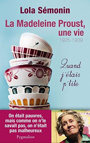La Madeleine Proust, une vie : Quand j'étais petite. 1925-1939 par Lola Sémonin