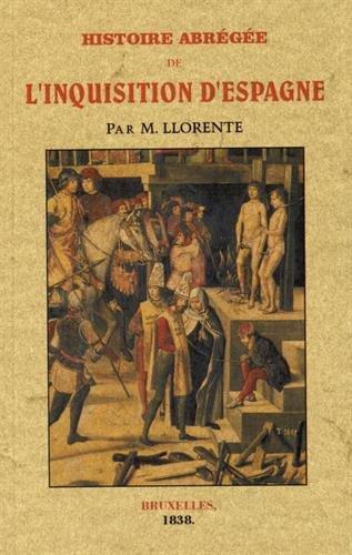 Histoire abrégée de l'Inquisition d'Espagne par Juan Antonio Llorente