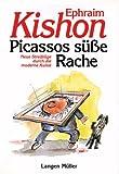 Picassos süsse Rache: Neue Streifzüge durch die moderne Kunst - Ephraim Kishon