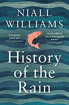 History of the Rain: Longlisted for the Man Booker Prize 2014 von [Williams, Niall]
