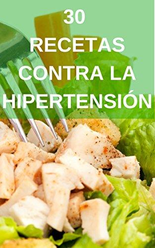 30 Recetas contra la Hipertensión: Recetas Bajas en Sodio para combatir la Hipertensión por Noemí Cervantes