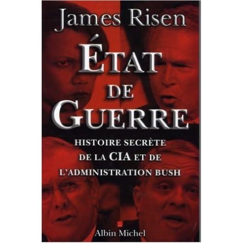Etat de guerre : Histoire secrète de la CIA et de l'administration Bush de James Risen,Josiane Deschamps,Laurent Bury (Traduction) ( 15 mars 2006 )