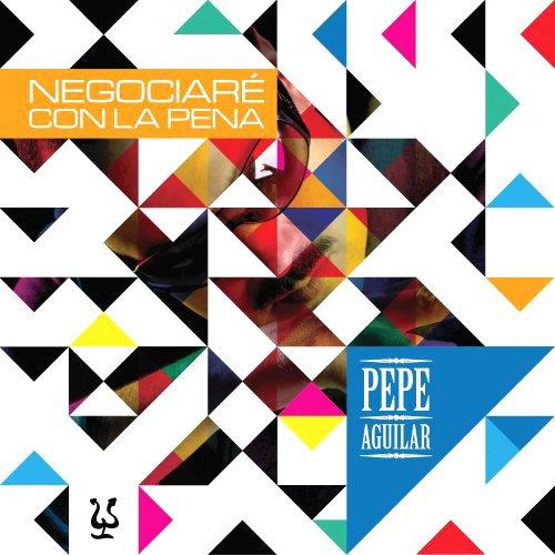 Negociare Con la Pena (Pepe Aguilar-cds)