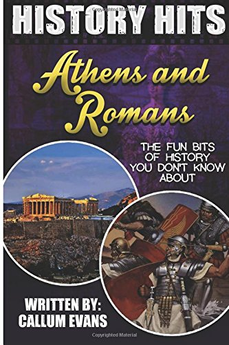 The Fun Bits Of History You Don't Know About ATHENS AND ROMANS: Illustrated Fun Learning For Kids (History Hits)