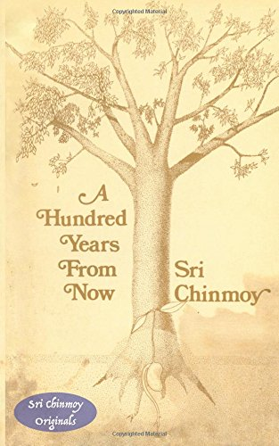 a-hundred-years-from-now-sri-chinmoy-originals