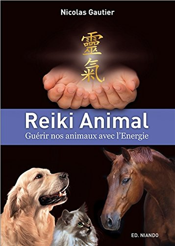 Reiki Animal - Guérir nos animaux avec l'Energie par Nicolas Gautier