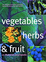 Vegetables, Herbs, and Fruit: An Illustrated Encyclopedia