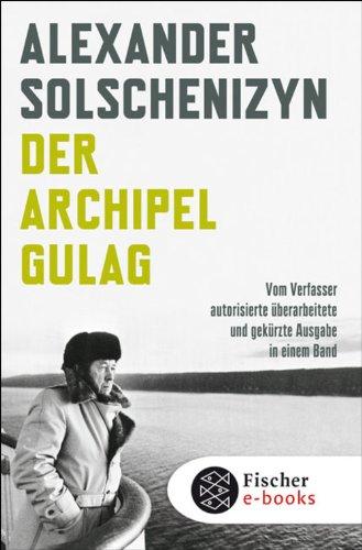 Der Archipel GULAG: Vom Verfasser autorisierte überarbeitete und gekürzte Ausgabe in einem Band