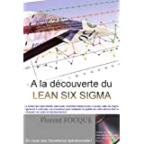 A la découverte du Lean Six Sigma (French Edition)