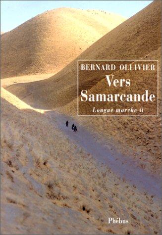 La longue marche : de la Méditerranée jusqu'en Chine par la route de la soie, tome 2 : Vers Samarcande