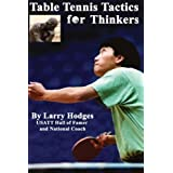 Table Tennis Tactics for Thinkers by Larry Hodges (2013-02-06)