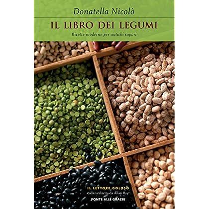 Il Libro Dei Legumi: Ricette Moderne Per Antichi Sapori