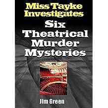 Six Theatrical Murder Mysteries (Miss Tayke Investigates Book 107)