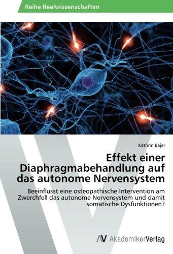 Effekt einer Diaphragmabehandlung auf das autonome Nervensystem: Beeinflusst eine osteopathische Intervention am Zwerchfell das autonome Nervensystem und damit somatische Dysfunktionen?