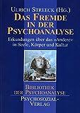 Das Fremde in der Psychoanalyse (Bibliothek der Psychoanalyse)