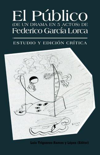 El Publico (de Un Drama En 5 Actos) de Federico Garcia Lorca: Estudio y Edicion Critica.