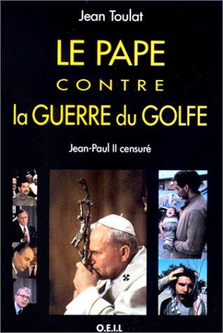 Le Pape contre la guerre du Golfe par Jean Toulat