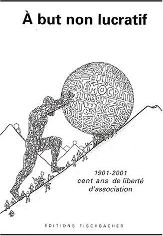 A but non lucratif 1901-2001 : Cent ans de liberté d'association