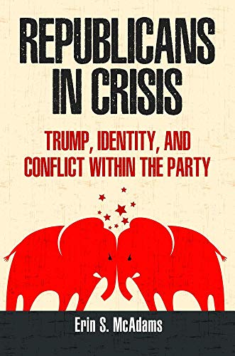 Republicans in Crisis: Trump, Identity, and Conflict Within the Party por Erin S. McAdams