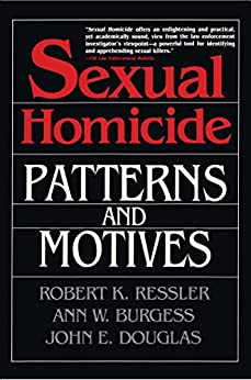 Sexual Homicide: Patterns and Motives- Paperback (English Edition) von [Burgess, Ann W., Douglas, John E., Robert K. Ressler]