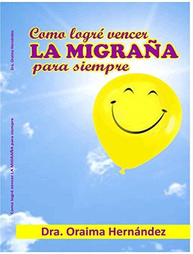 Cómo logré vencer la MIGRAÑA, para siempre por Oraima Hernández