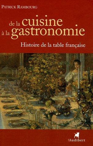 De la cuisine  la gastronomie : Histoire de la table franaise