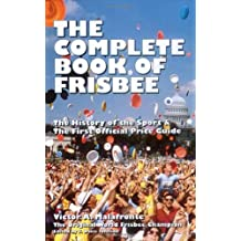 The Complete Book of Frisbee: The History of the Sport & the First Official Price Guide: The History of the Sport and the First Official Price Guide