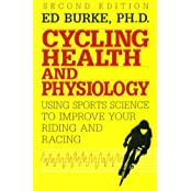 Cycling Health and Physiology: Using Sports Science To Improve Your Riding and Racing by Ed R. Burke (2006-06-01)