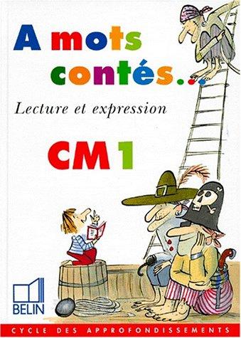 A mots contés - Lecture et expression. Livre de l'élève CM1