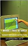 I mordi e fuggi di Borsa: Guadagnare giornalmente con il day-trading