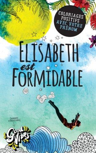 Elisabeth est formidable: Coloriages positifs avec votre prénom par Procrastineur