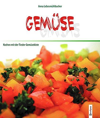 Gemüse: Kochen mit der Tiroler Gemüsekiste