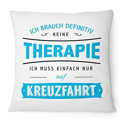 Ich brauch keine Therapie - Kreuzfahrt - 40x40 cm mit Füllung | Geschenk Idee Spruch Urlaub Reise Meer Schiffsreise Schiff, Farbe:weiß ()