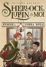 Sherlock, Lupin et moi, tome 7 : L'énigme du cobra royal par Irene Adler