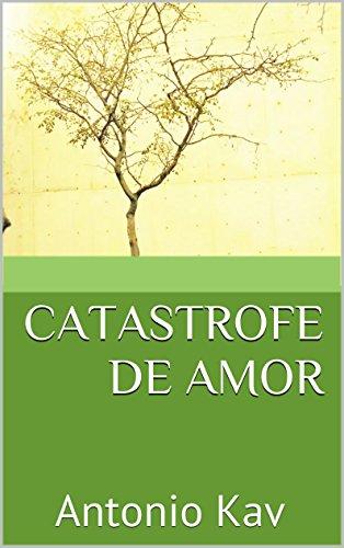 CATASTROFE DE AMOR: Antonio Kav (POESÍA URBANA nº 1) por ANTONIO KAV
