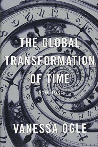The Global Transformation of Time: 1870-1950 di Vanessa Ogle