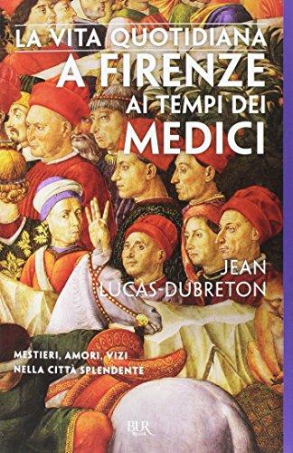 La vita quotidiana a Firenze ai tempi dei Medici (Saggi) por Jean Lucas Dubreton