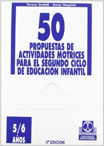 CINCUENTA PROPUESTAS DE ACTIVIDADES MOTRICES -5/6 años- FICHERO (Educación Física / Pedagogía / Juegos) por Teresa Godall Castell