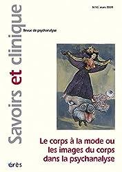 Savoirs et clinique, N° 10, Mars 2009 : Le corps à la mode ou les images du corps dans la psychanalyse