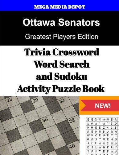 Ottawa Senators Trivia Crossword, WordSearch and Sudoku Activity Puzzle Book: Greatest Players Edition por Mega Media Depot