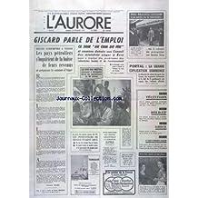 AURORE (L') [No 9481] du 25/02/1975 - OTTO SKORZENY CRAVACHE A SA SORTIE DE LA TELE - GISCARD PARLE DE L'EMPLOI - REUNION A VIENNE - LES PAYS PETROLIERS S'INQUIETENT DE LA BAISSE DE LEURS REVENUS - PORTAL - LA GRANDE EXPLICATION COMMENCE - LE ROI DU NEPAL COURONNE A KATMANDOU - LA MORT DES 4 JEUNES DU 13EME ET LA DROGUE - PUTSH AVORTE A ATHENES - MARTHE KELLER DANS L'AIGLE DEUX TETES