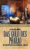 Das Gold des Pharao (Die Tochter des Balsamierers, Band 9) - Nathaniel Burns