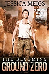 The Becoming: Ground Zero (The Becoming Book 2)
