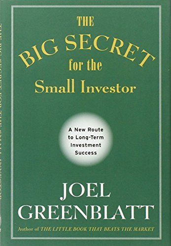 The Big Secret for the Small Investor: A New Route to Long-Term Investment Success by Joel Greenblatt (2011-04-12)