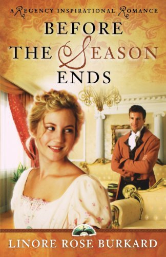 Before the Season Ends (A Regency Inspirational Romance) by Linore Rose Burkard (2008-12-01)