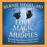 Love, Magic, and Mudpies: Raising Your Kids to Feel Loved, Be Kind, and Make a Difference by Bernie Seigel (2006-11-28)