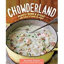 Chowderland: Hearty Soups & Stews with Sides & Salads to Match (English Edition)