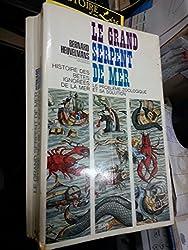 Le grand serpent de mer Histoire des bêtes ignorées de la mer Le problème zoologique et sa solution